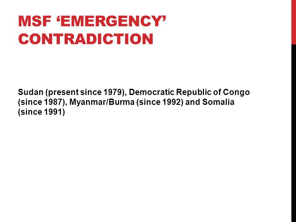 MSF 'EMERGENCY' CONTRADICTION Sudan (present since 1979), Democratic Republic of Congo (since 1987), Myanmar/Burma (since 1992) and Somalia (since 1991)