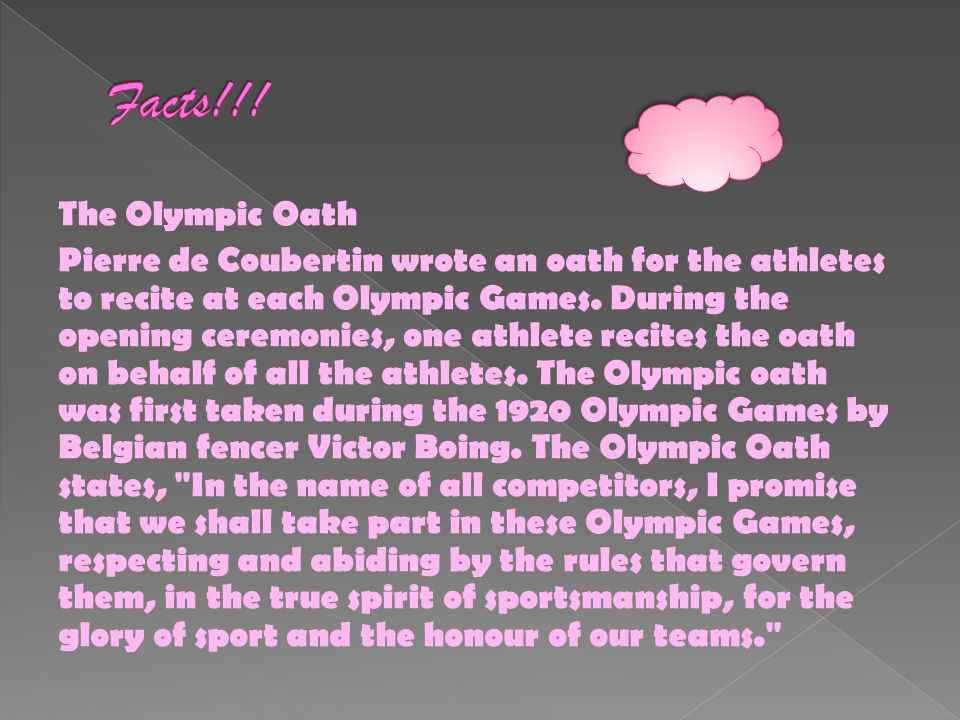 The Olympic Oath Pierre de Coubertin wrote an oath for the athletes to recite at each Olympic Games.