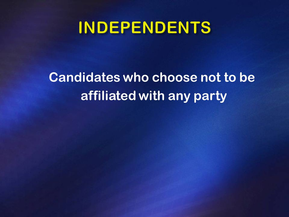 Candidates who choose not to be affiliated with any party