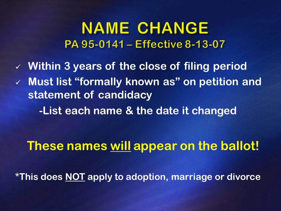 Within 3 years of the close of filing period Must list formally known as on petition and statement of candidacy -List each name & the date it changed These names will appear on the ballot.