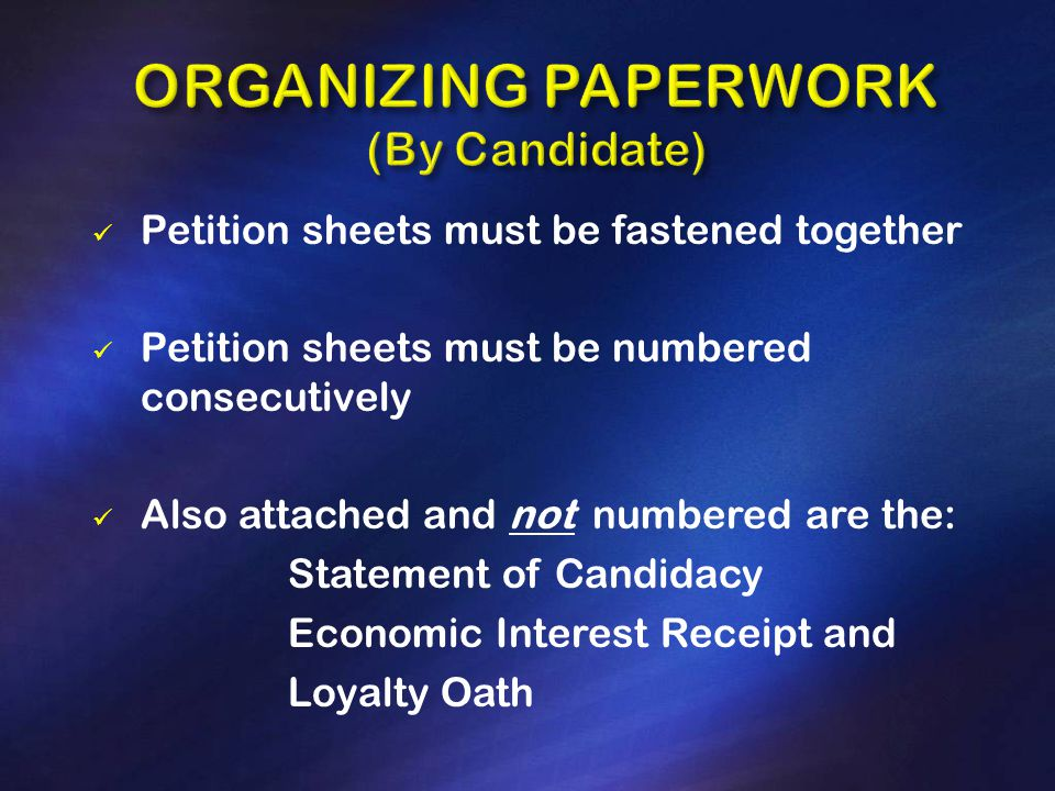 Petition sheets must be fastened together Petition sheets must be numbered consecutively Also attached and not numbered are the: Statement of Candidacy Economic Interest Receipt and Loyalty Oath