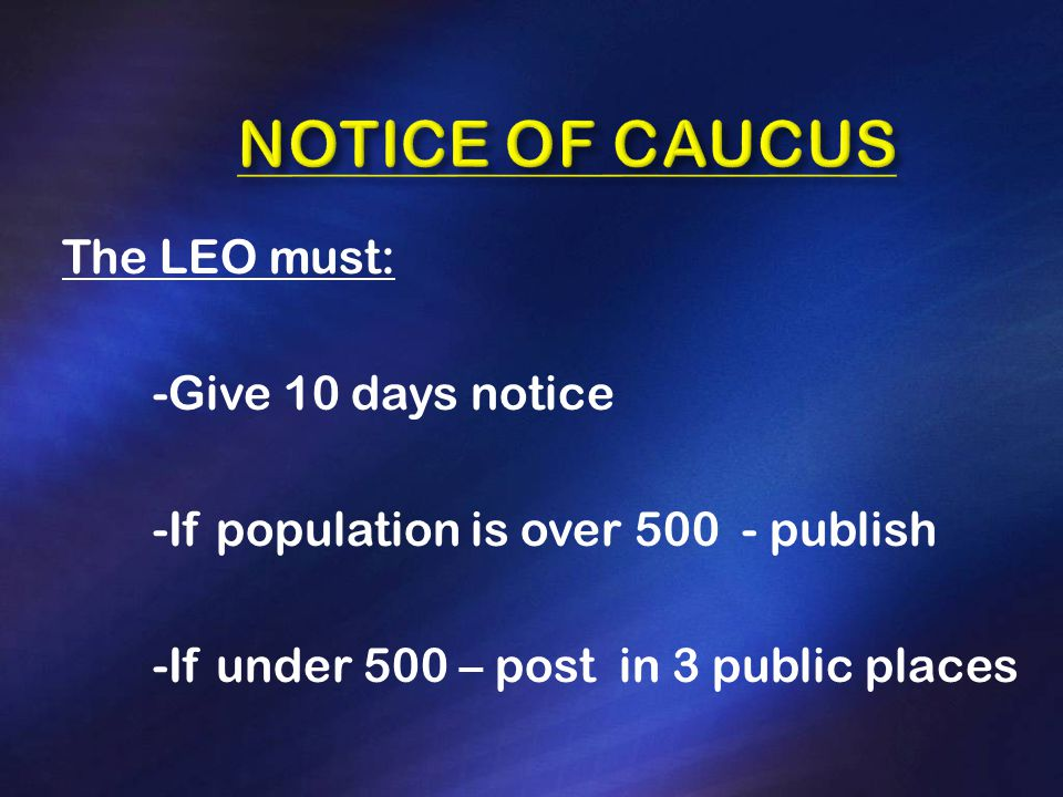 The LEO must: -Give 10 days notice -If population is over 500 - publish -If under 500 – post in 3 public places