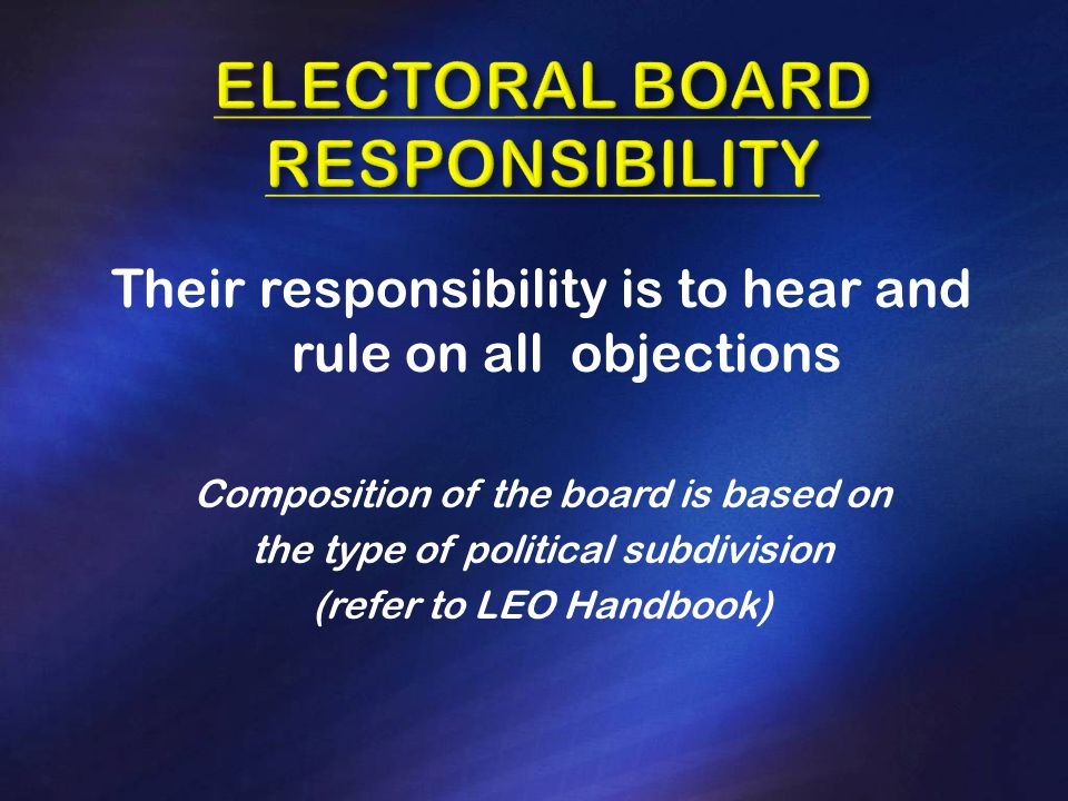 Their responsibility is to hear and rule on all objections Composition of the board is based on the type of political subdivision (refer to LEO Handbook)