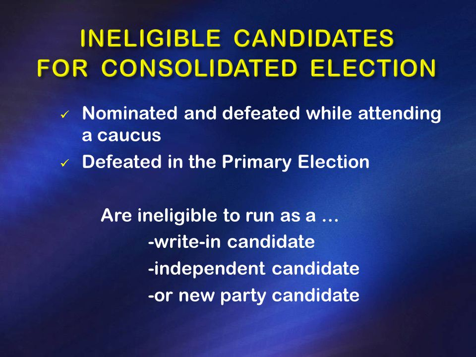 Nominated and defeated while attending a caucus Defeated in the Primary Election Are ineligible to run as a … -write-in candidate -independent candidate -or new party candidate