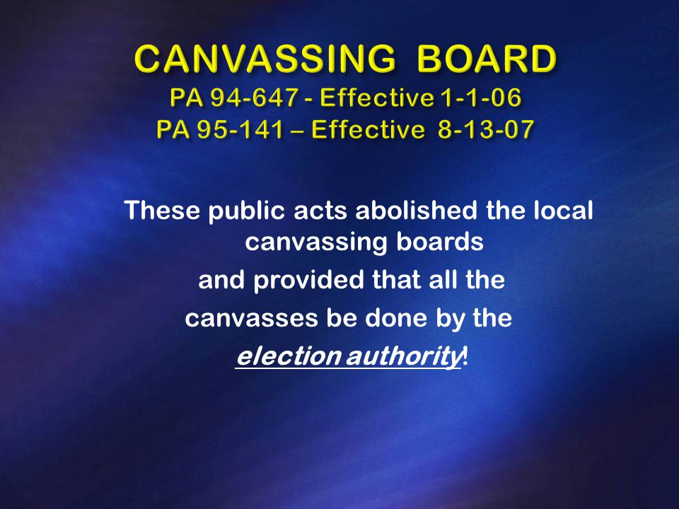 These public acts abolished the local canvassing boards and provided that all the canvasses be done by the election authority!