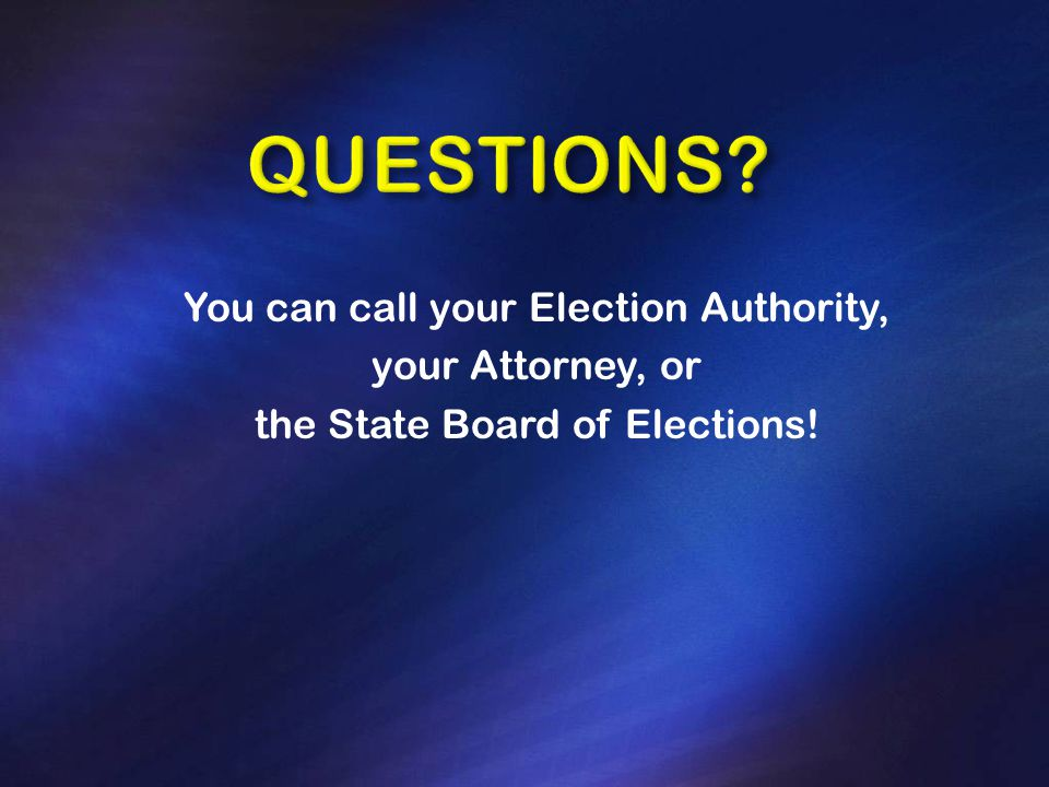 You can call your Election Authority, your Attorney, or the State Board of Elections!
