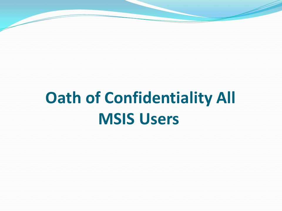 Oath of Confidentiality All MSIS Users