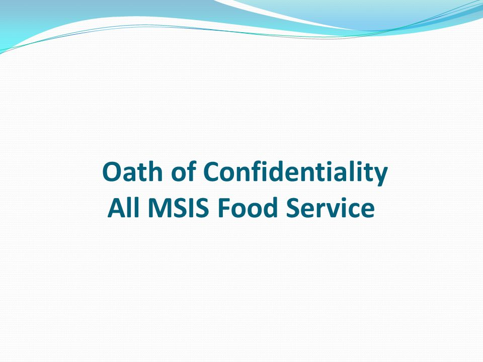 Oath of Confidentiality All MSIS Food Service