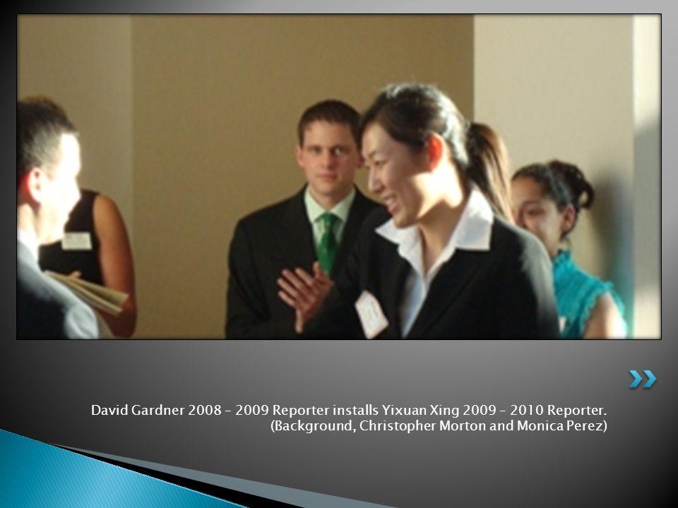 David Gardner 2008 – 2009 Reporter installs Yixuan Xing 2009 – 2010 Reporter.