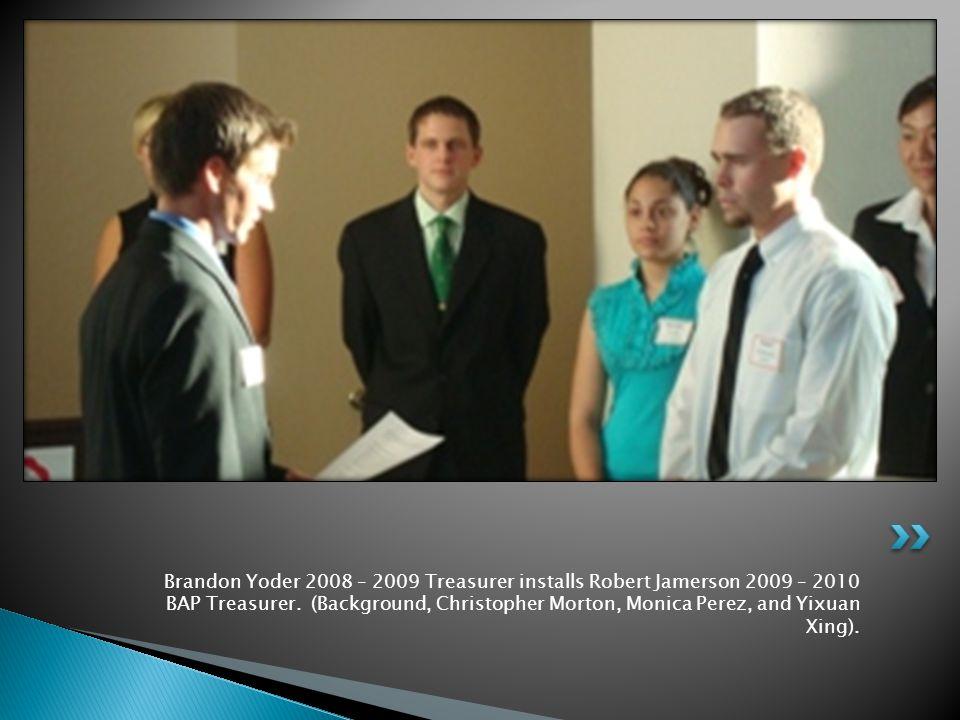 Brandon Yoder 2008 – 2009 Treasurer installs Robert Jamerson 2009 – 2010 BAP Treasurer. (Background, Christopher Morton, Monica Perez, and Yixuan Xing