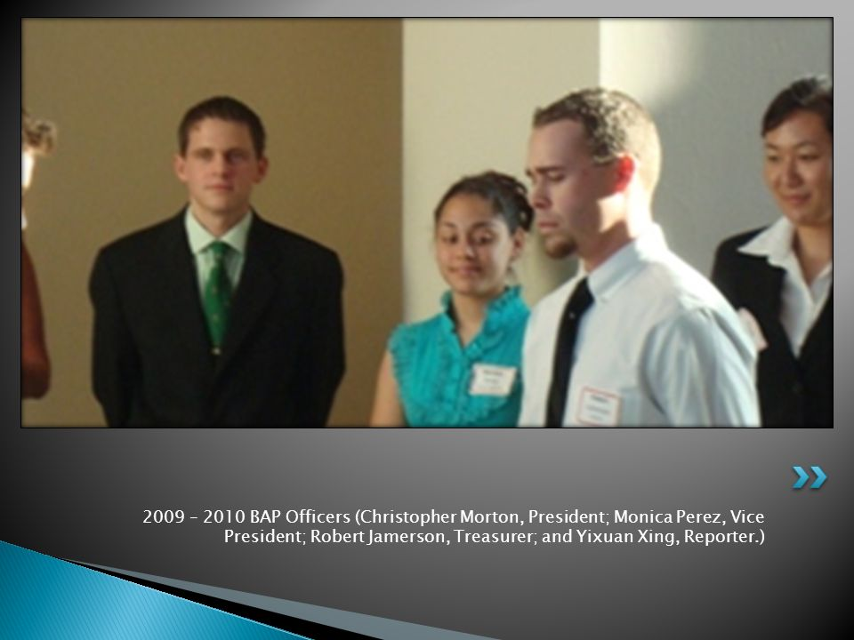 2009 – 2010 BAP Officers (Christopher Morton, President; Monica Perez, Vice President; Robert Jamerson, Treasurer; and Yixuan Xing, Reporter.)