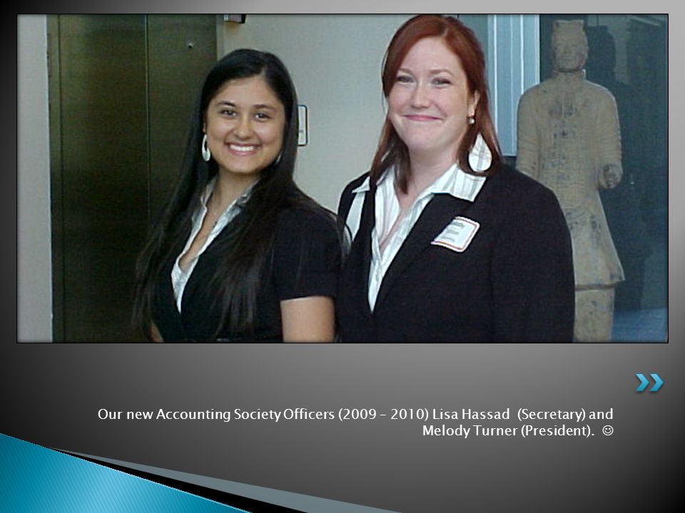 Our new Accounting Society Officers (2009 – 2010) Lisa Hassad (Secretary) and Melody Turner (President).