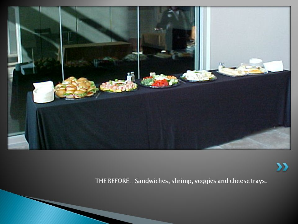 THE BEFORE…Sandwiches, shrimp, veggies and cheese trays.