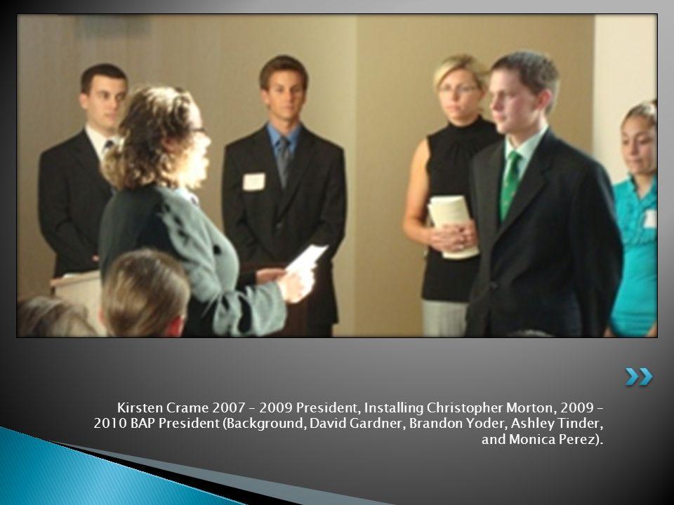 Kirsten Crame 2007 – 2009 President, Installing Christopher Morton, 2009 – 2010 BAP President (Background, David Gardner, Brandon Yoder, Ashley Tinder, and Monica Perez).