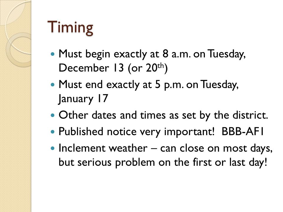 Timing Must begin exactly at 8 a.m. on Tuesday, December 13 (or 20 th ) Must end exactly at 5 p.m.