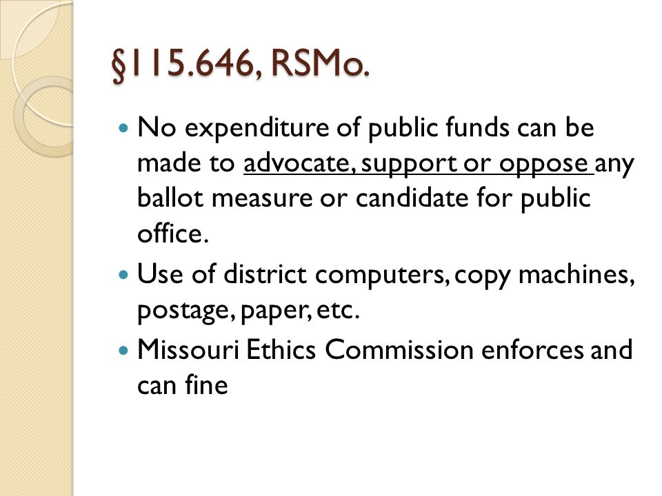 §115.646, RSMo. No expenditure of public funds can be made to advocate, support or oppose any ballot measure or candidate for public office. Use of di