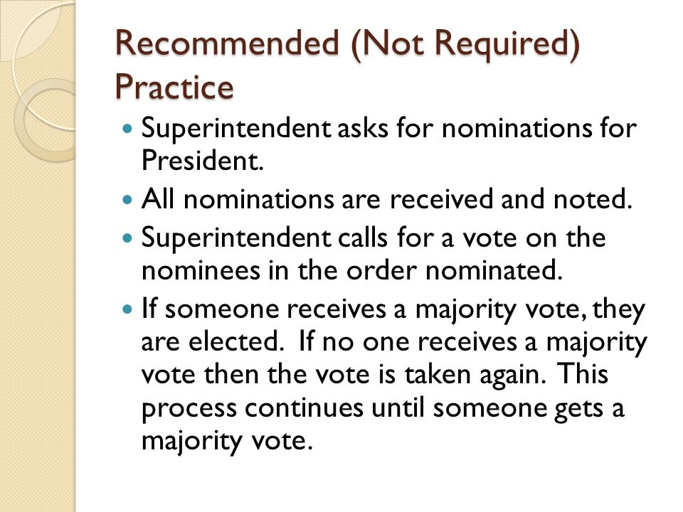 Recommended (Not Required) Practice Superintendent asks for nominations for President.