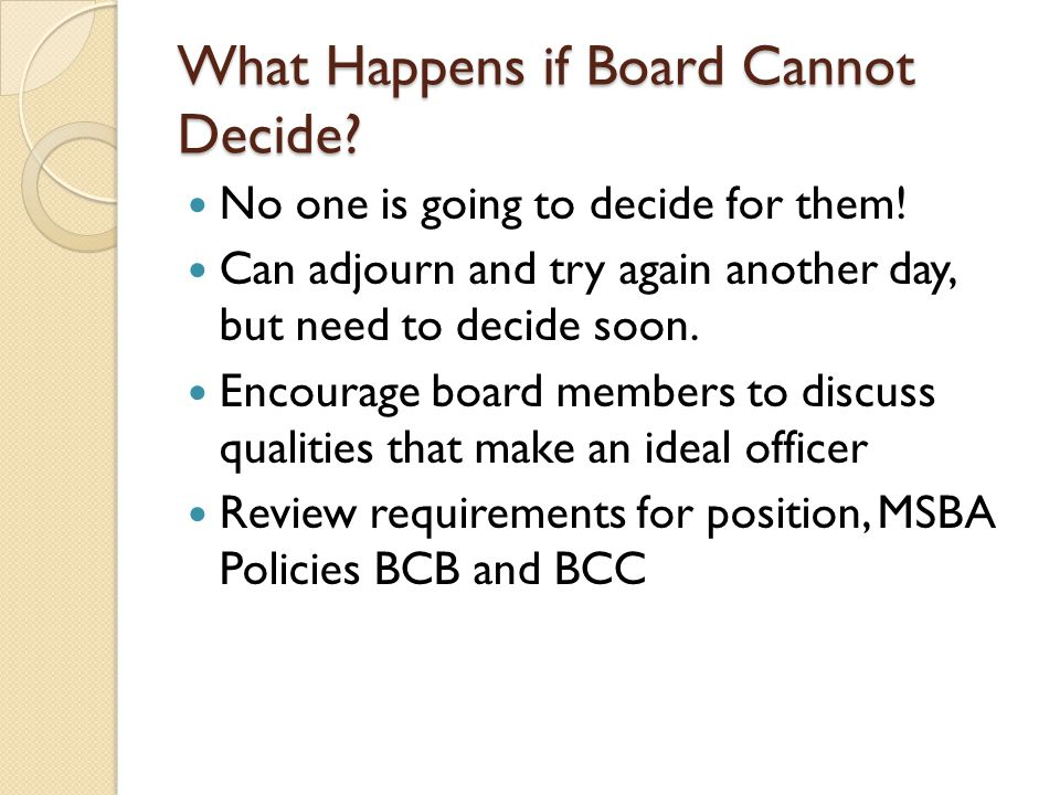 What Happens if Board Cannot Decide. No one is going to decide for them.