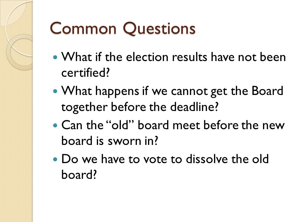 Common Questions What if the election results have not been certified.