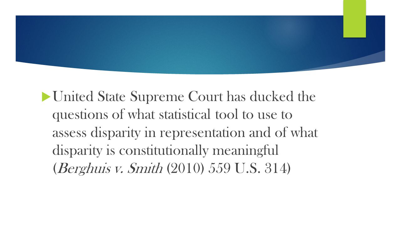  United State Supreme Court has ducked the questions of what statistical tool to use to assess disparity in representation and of what disparity is c