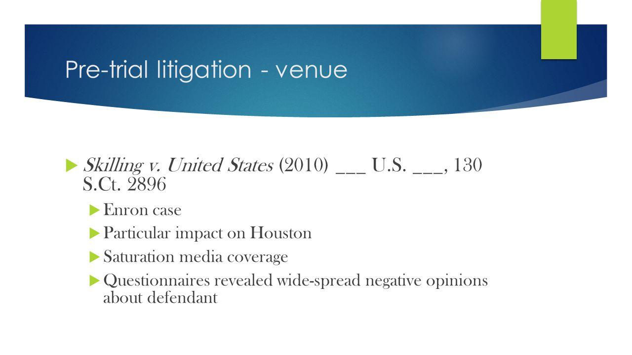 Pre-trial litigation - venue  Skilling v. United States (2010) ___ U.S.