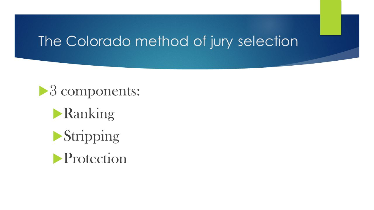 The Colorado method of jury selection  3 components:  Ranking  Stripping  Protection