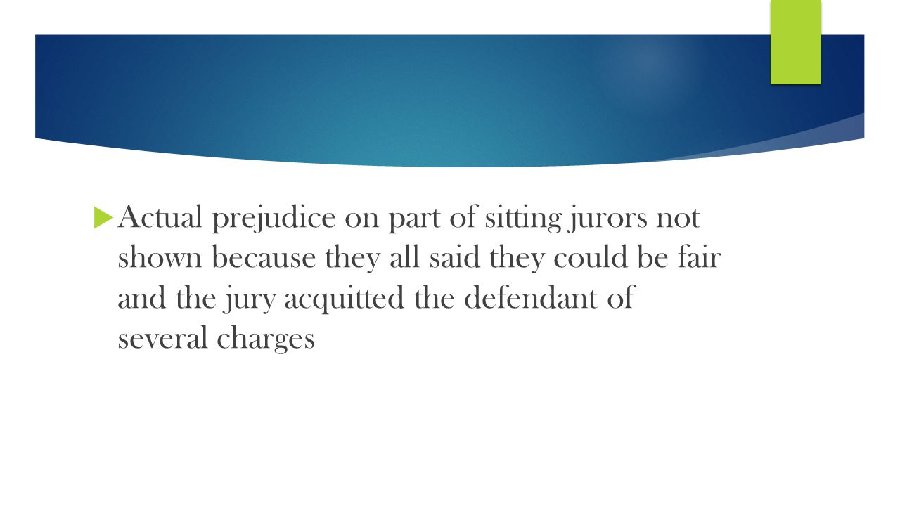  Actual prejudice on part of sitting jurors not shown because they all said they could be fair and the jury acquitted the defendant of several charges