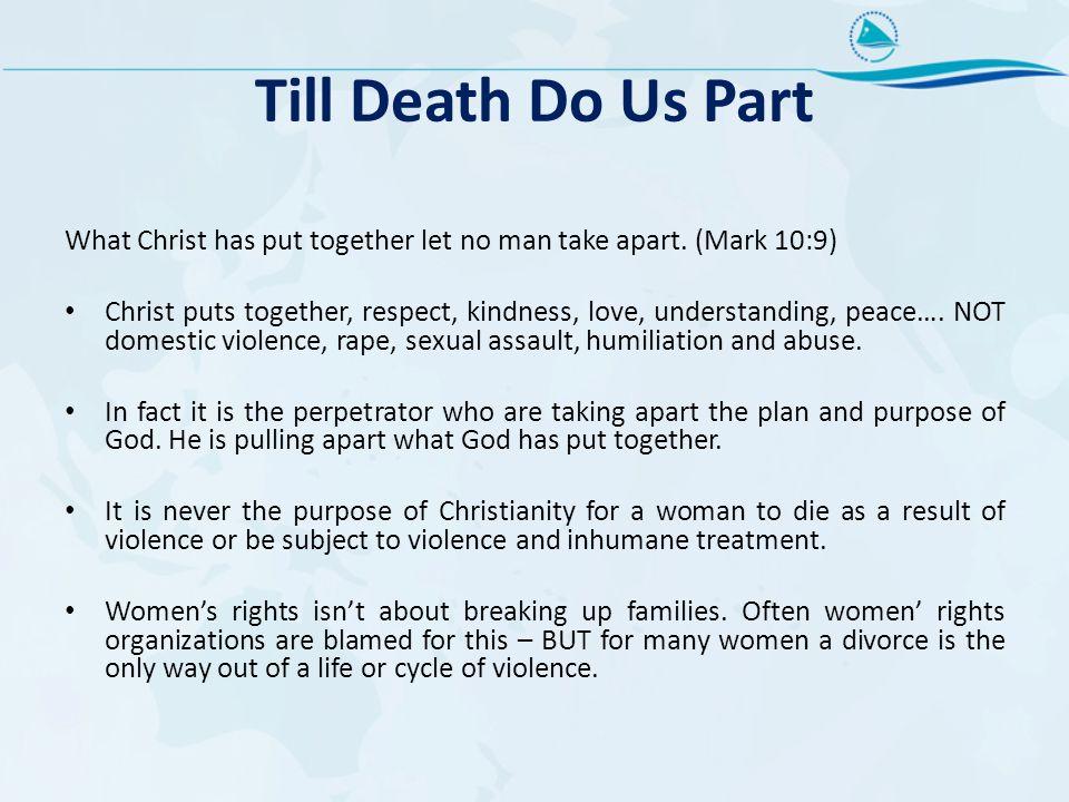 Till Death Do Us Part What Christ has put together let no man take apart.