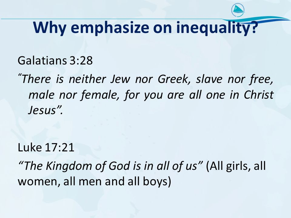 "Why emphasize on inequality? Galatians 3:28 "" There is neither Jew nor Greek, slave nor free, male nor female, for you are all one in Christ Jesus"". L"