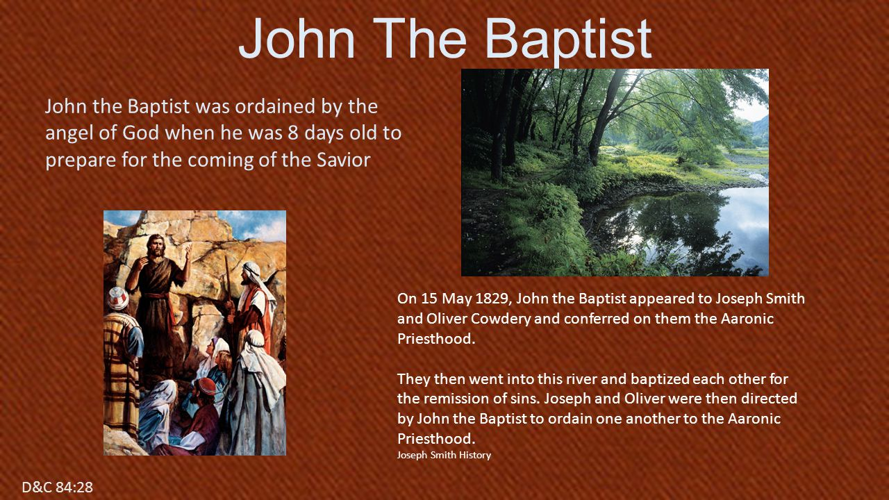 D&C 84:17 John the Baptist was ordained by the angel of God when he was 8 days old to prepare for the coming of the Savior John The Baptist D&C 84:28