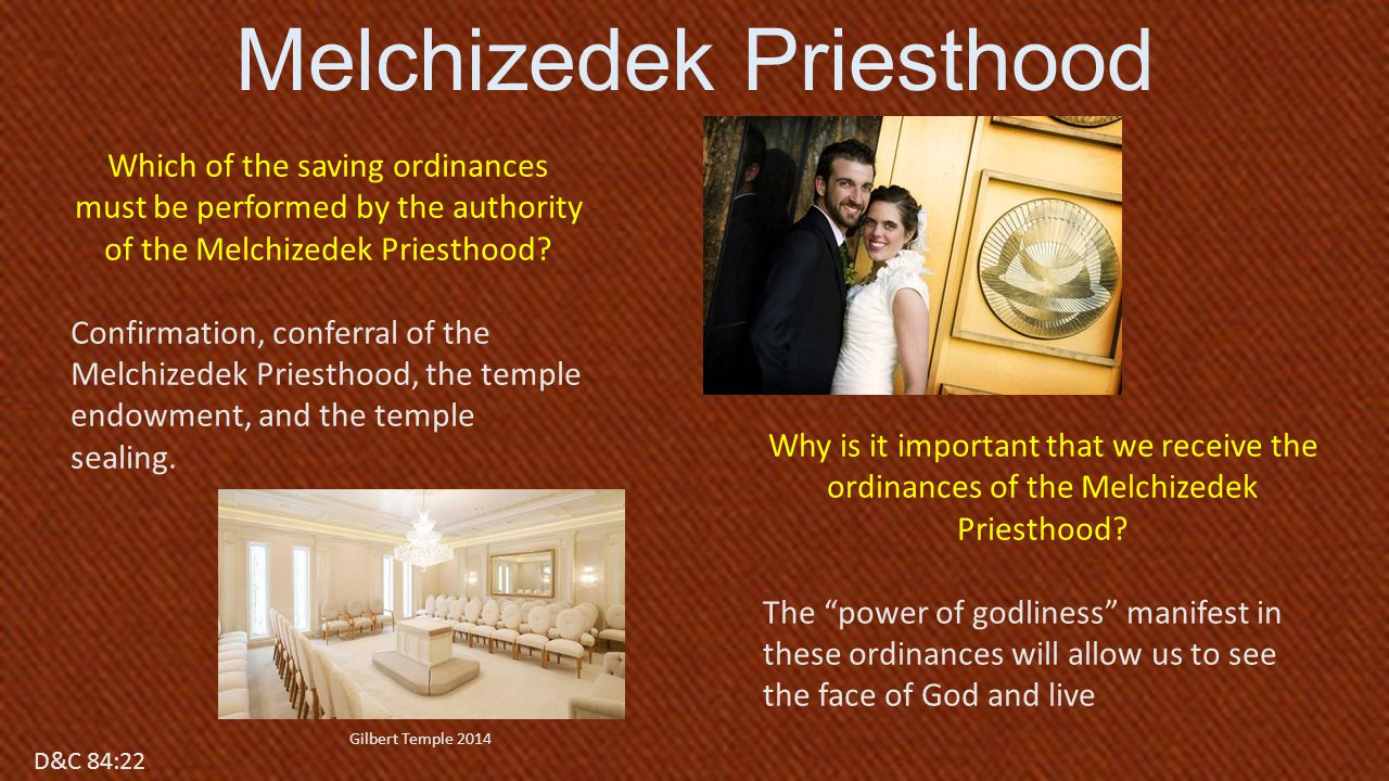 D&C 84:17 Which of the saving ordinances must be performed by the authority of the Melchizedek Priesthood.