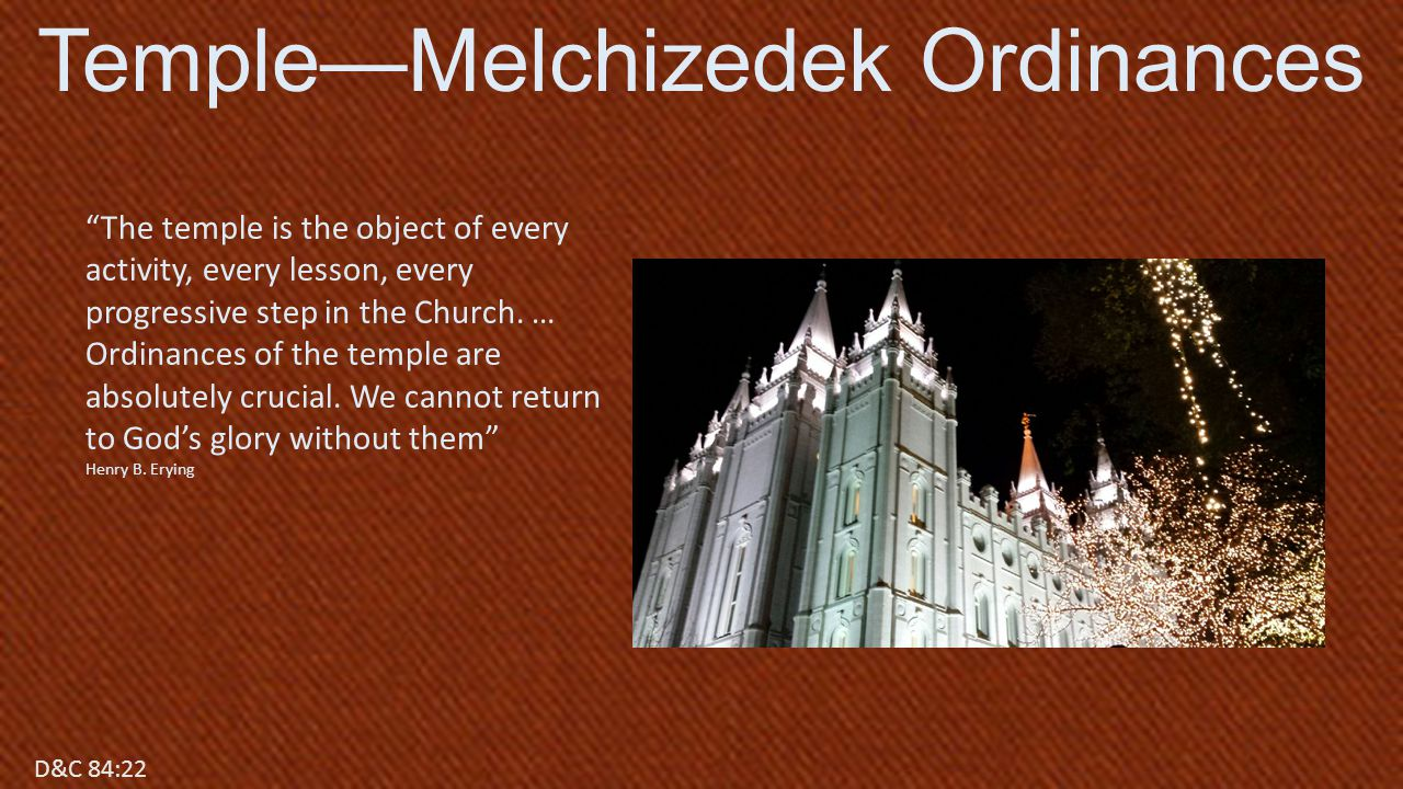 D&C 84:17 The temple is the object of every activity, every lesson, every progressive step in the Church.