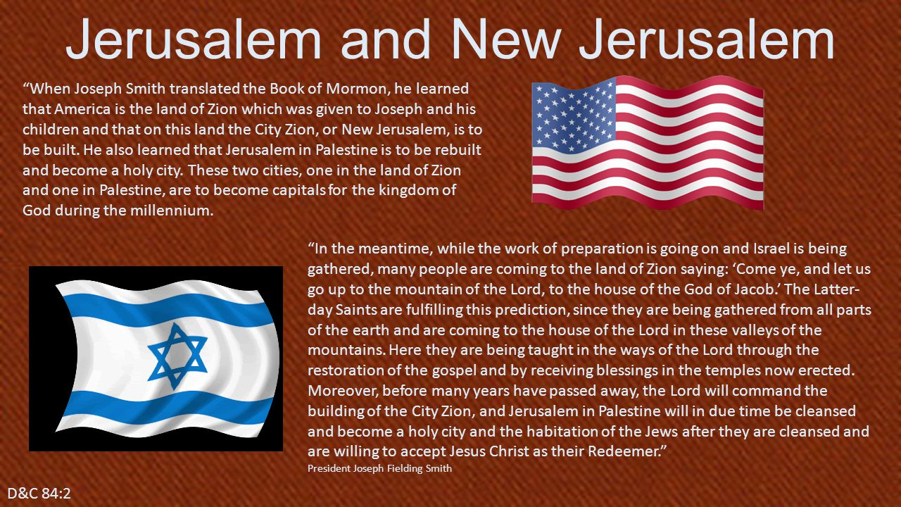 """""""When Joseph Smith translated the Book of Mormon, he learned that America is the land of Zion which was given to Joseph and his children and that on t"""