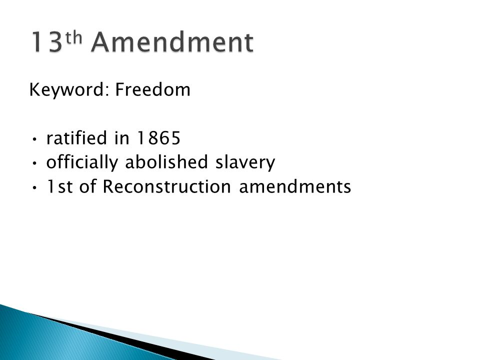 Keyword: Freedom ratified in 1865 officially abolished slavery 1st of Reconstruction amendments