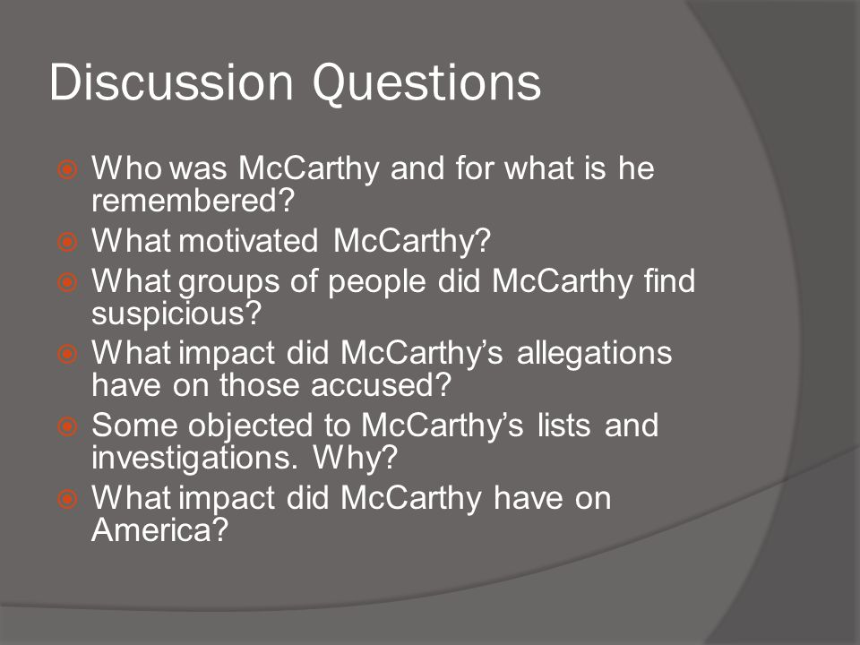 Discussion Questions  Who was McCarthy and for what is he remembered.