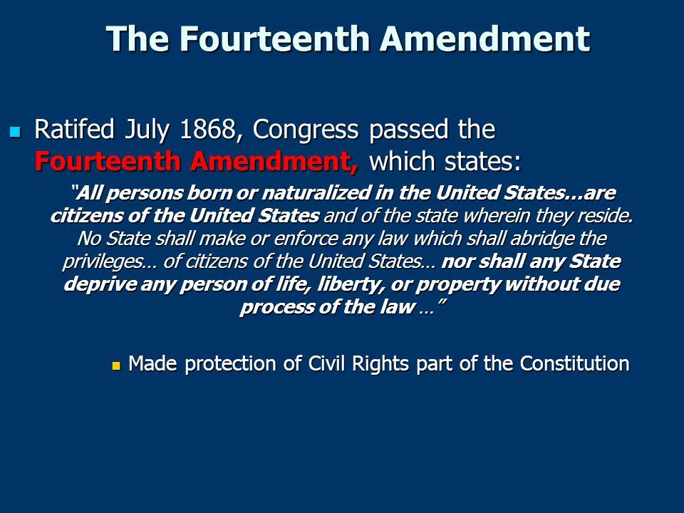 The Fourteenth Amendment Ratifed July 1868, Congress passed the Fourteenth Amendment, which states: Ratifed July 1868, Congress passed the Fourteenth
