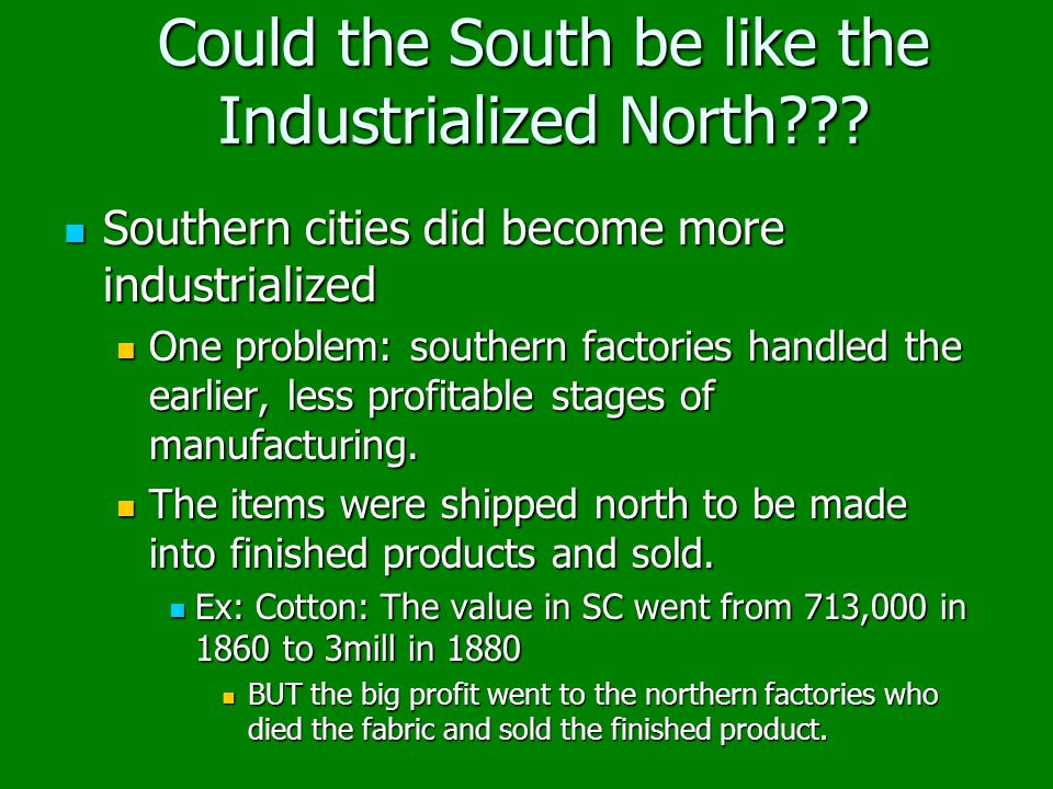 Could the South be like the Industrialized North??? Southern cities did become more industrialized Southern cities did become more industrialized One