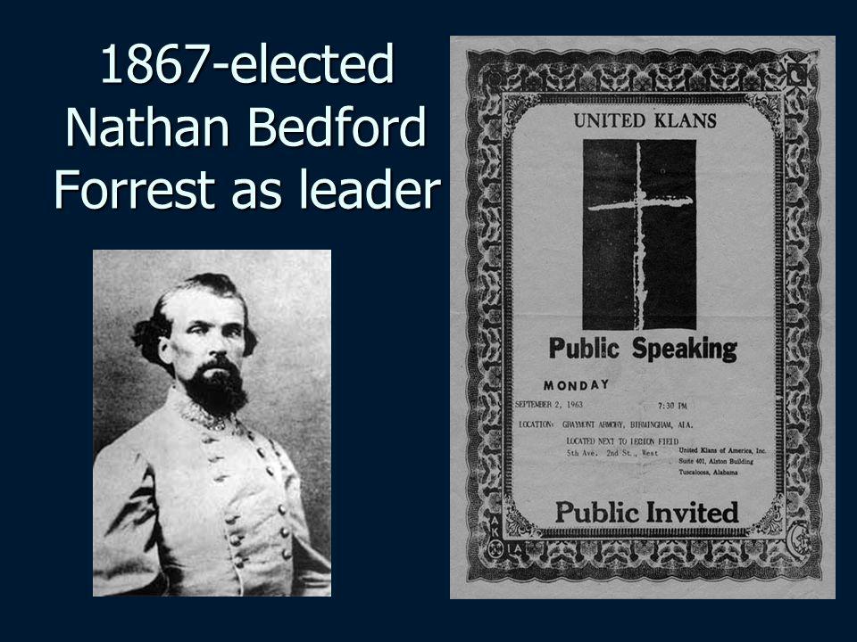1867-elected Nathan Bedford Forrest as leader