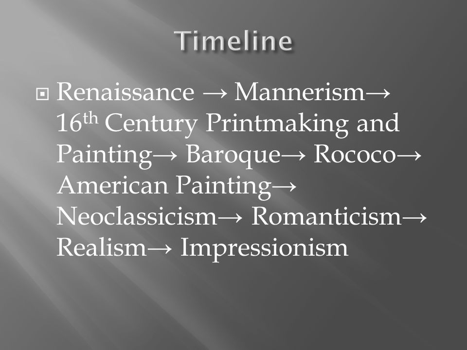  Renaissance → Mannerism→ 16 th Century Printmaking and Painting→ Baroque→ Rococo→ American Painting→ Neoclassicism→ Romanticism→ Realism→ Impressionism