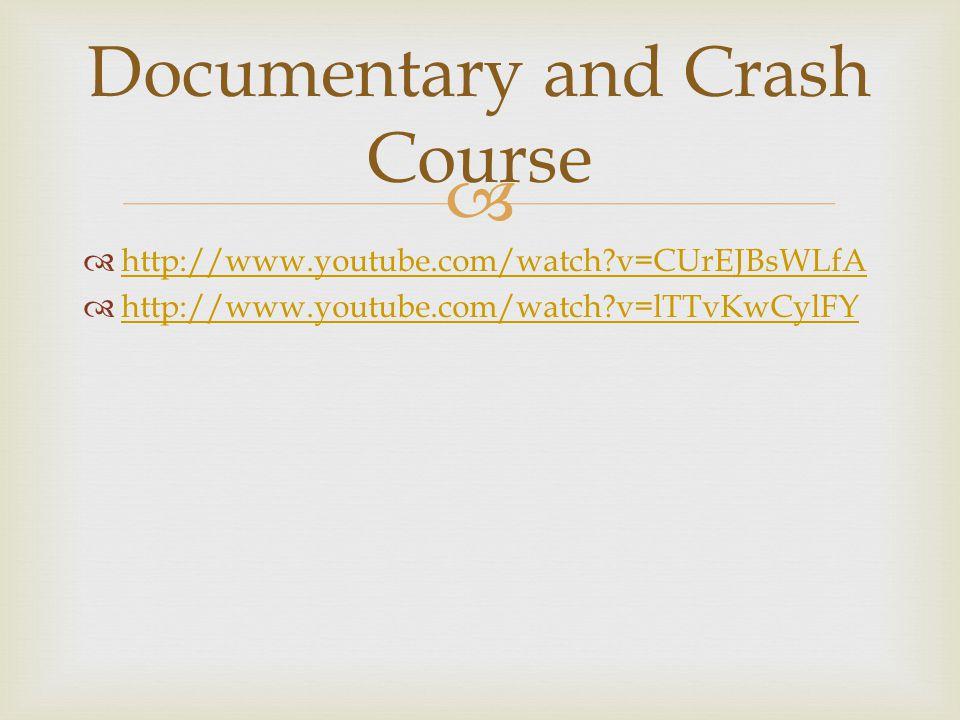   http://www.youtube.com/watch?v=CUrEJBsWLfA http://www.youtube.com/watch?v=CUrEJBsWLfA  http://www.youtube.com/watch?v=lTTvKwCylFY http://www.youtube.com/watch?v=lTTvKwCylFY Documentary and Crash Course