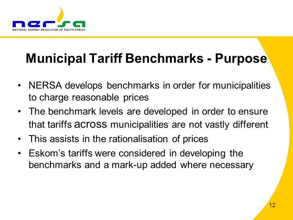 Municipal Tariff Benchmarks - Purpose NERSA develops benchmarks in order for municipalities to charge reasonable prices The benchmark levels are devel
