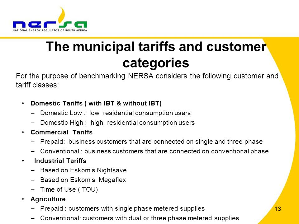 The municipal tariffs and customer categories For the purpose of benchmarking NERSA considers the following customer and tariff classes: Domestic Tari