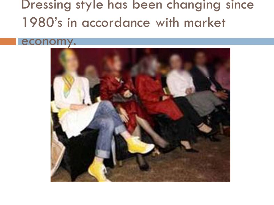 Dressing style has been changing since 1980's in accordance with market economy.