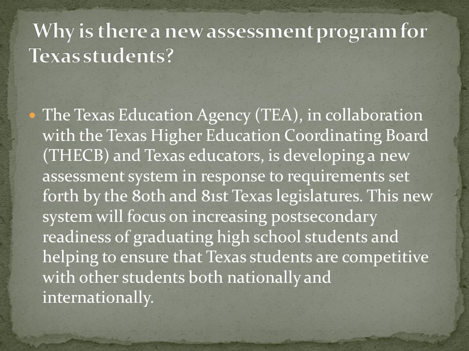 The State of Texas Assessments of Academic Readiness, or STAAR, will replace the Texas Assessment of Knowledge and Skills (TAKS) program beginning in