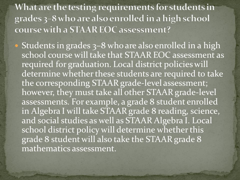 Repeating grade 9 students in the 2011–2012 school year have TAKS as their graduation requirement. These students will not take the TAKS grade 9 asses