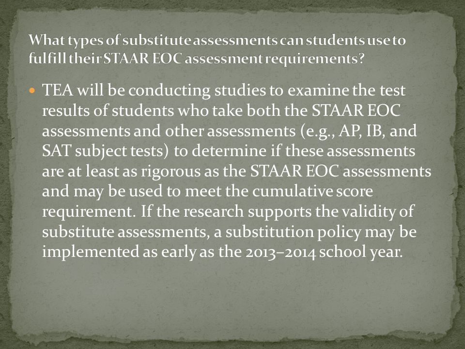 Students may use credit by examination to fulfill their course requirements; however, they are still required to take STAAR EOC assessments to fulfill