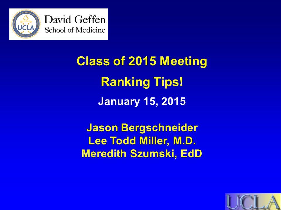 Class of 2015 Meeting Ranking Tips! January 15, 2015 Jason Bergschneider Lee Todd Miller, M.D. Meredith Szumski, EdD