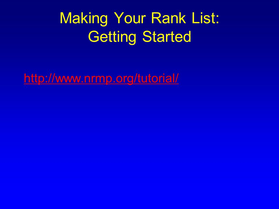 Making Your Rank List: Getting Started http://www.nrmp.org/tutorial/