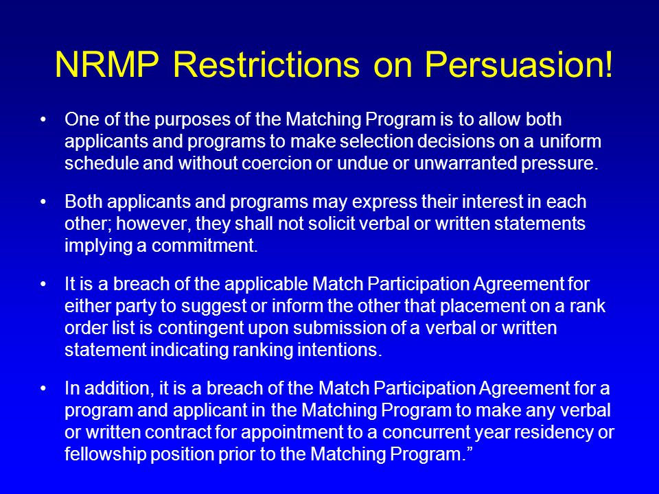 NRMP Restrictions on Persuasion! One of the purposes of the Matching Program is to allow both applicants and programs to make selection decisions on a