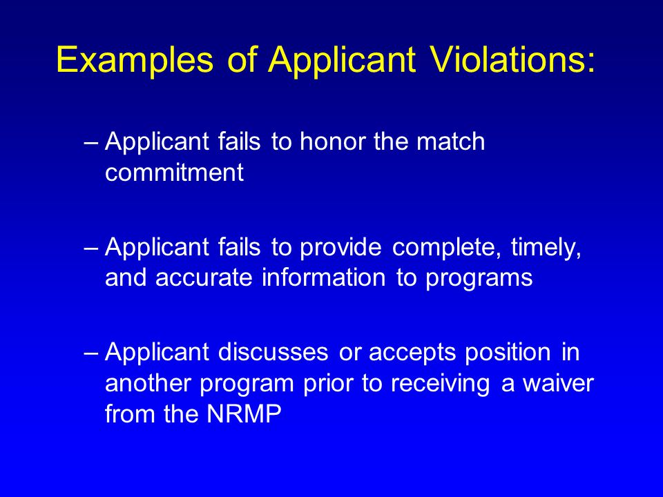 Examples of Applicant Violations: –Applicant fails to honor the match commitment –Applicant fails to provide complete, timely, and accurate informatio